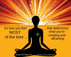 It's how you feel MOST of the time that determines what you're creating and attracting.